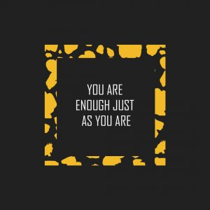 you are enough as you are