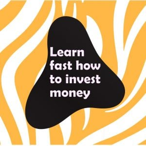 Learn fast how to invest money