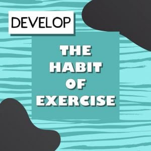 Develop the habit of excercise