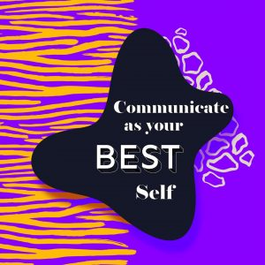 communicate as your best self