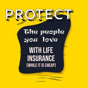 protect the ones you love, with life insurance. While it is cheap