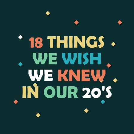 18 Things We Wish We Knew In Our 20s